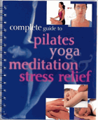 Complete guide to pilates, yoga and meditation stress relief