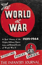 The World at War 1939-1944. A Brief History of the Origins, Military Operations, and related Events ...