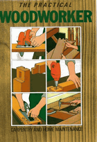 The Practical Woodworker. Carpentry and Home Maintenance
