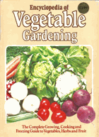 Encyclopedia of Vegetable Gardening. The Complete Growing, Cooking and Freezing Guide to Vegetables ...